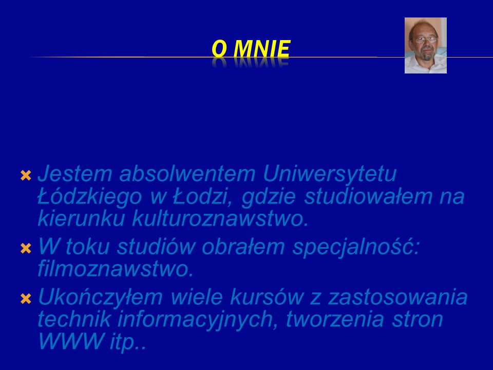o mnie Jestem absolwentem Uniwersytetu Łódzkiego w Łodzi, gdzie studiowałem na kierunku kulturoznawstwo.