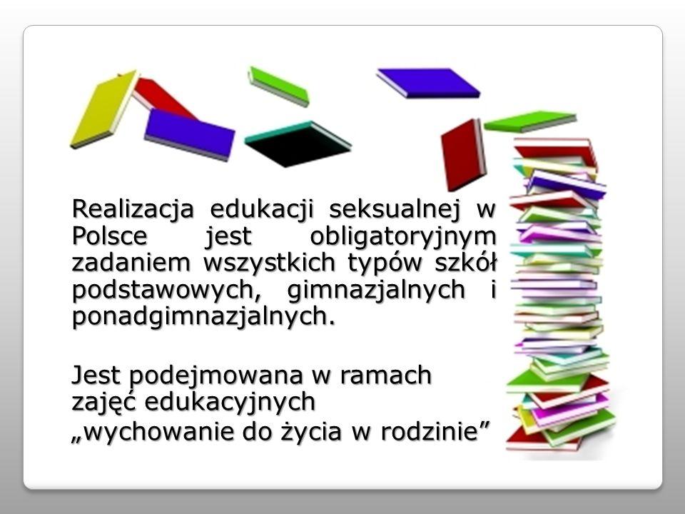 Realizacja edukacji seksualnej w Polsce jest obligatoryjnym zadaniem wszystkich typów szkół podstawowych, gimnazjalnych i ponadgimnazjalnych.