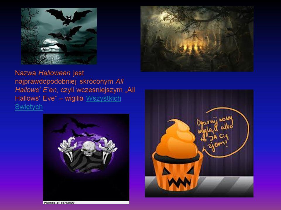 """Nazwa Halloween jest najprawdopodobniej skróconym All Hallows E'en, czyli wczesniejszym """"All Hallows Eve – wigilia Wszystkich Świętych"""