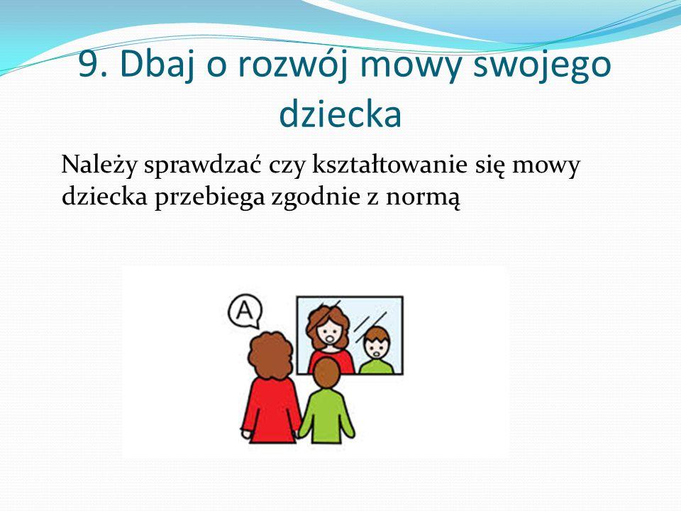 9. Dbaj o rozwój mowy swojego dziecka