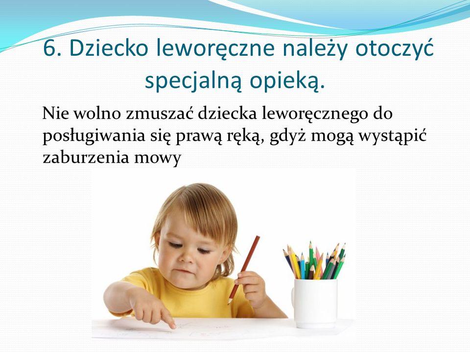 6. Dziecko leworęczne należy otoczyć specjalną opieką.