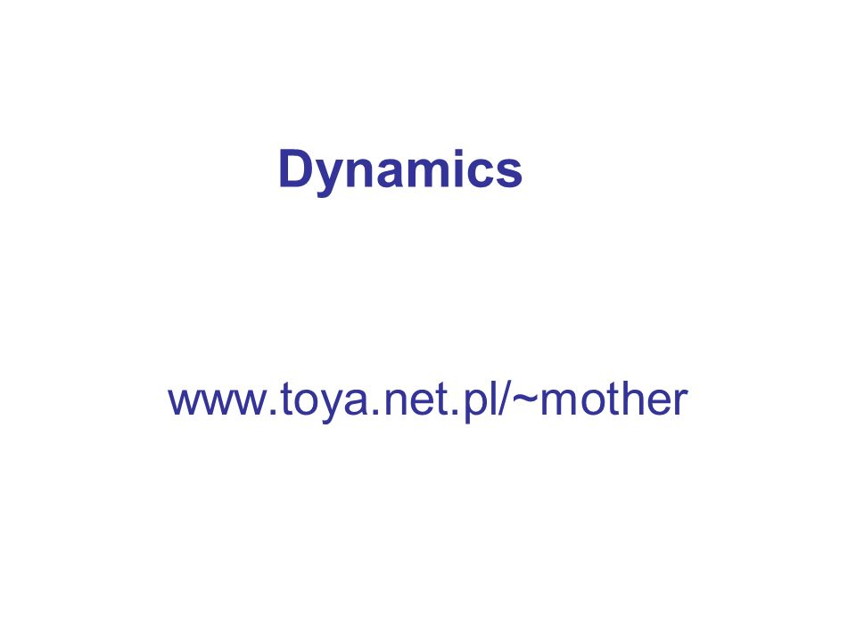 Dynamics www.toya.net.pl/~mother