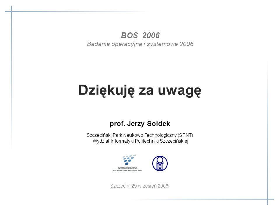 Dziękuję za uwagę BOS 2006 prof. Jerzy Sołdek