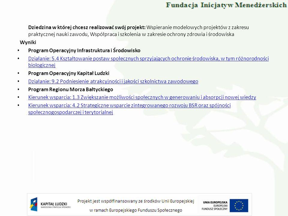 Dziedzina w której chcesz realizować swój projekt: Wspieranie modelowych projektów z zakresu praktycznej nauki zawodu, Współpraca i szkolenia w zakresie ochrony zdrowia i środowiska