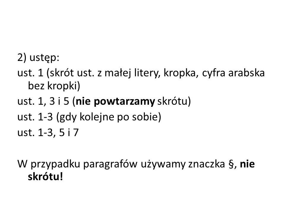 2) ustęp: ust. 1 (skrót ust. z małej litery, kropka, cyfra arabska bez kropki) ust.