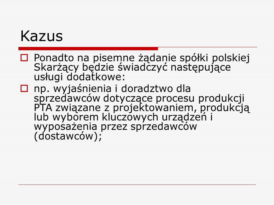 Kazus Ponadto na pisemne żądanie spółki polskiej Skarżący będzie świadczyć następujące usługi dodatkowe:
