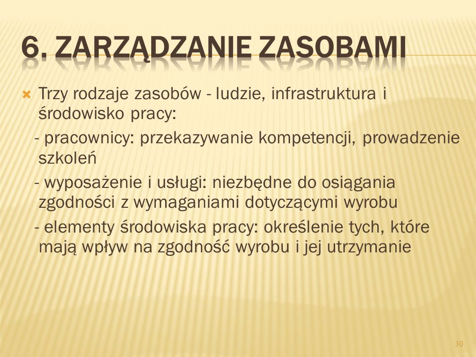 6. Zarządzanie zasobamiTrzy rodzaje zasobów - ludzie, infrastruktura i środowisko pracy: