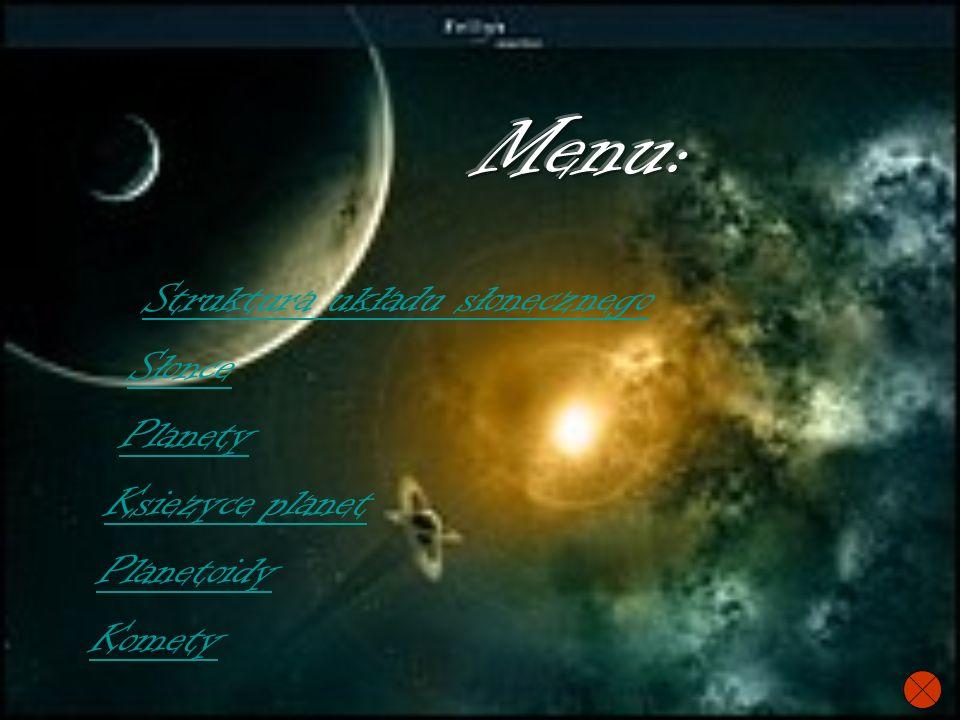 Menu: Struktura układu słonecznego Słonce Planety Ksiezyce planet