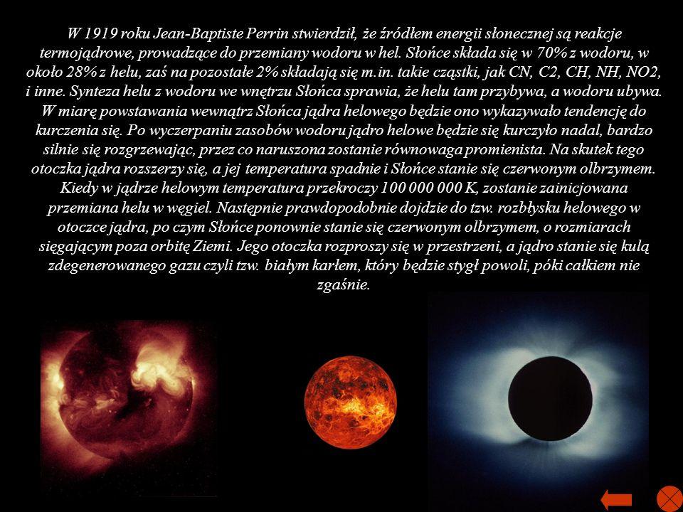 W 1919 roku Jean-Baptiste Perrin stwierdził, że źródłem energii słonecznej są reakcje termojądrowe, prowadzące do przemiany wodoru w hel.