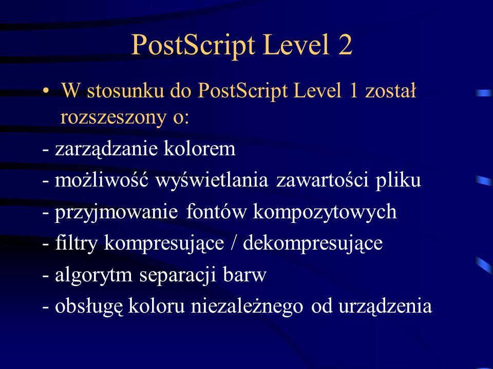 PostScript Level 2 W stosunku do PostScript Level 1 został rozszeszony o: - zarządzanie kolorem. - możliwość wyświetlania zawartości pliku.