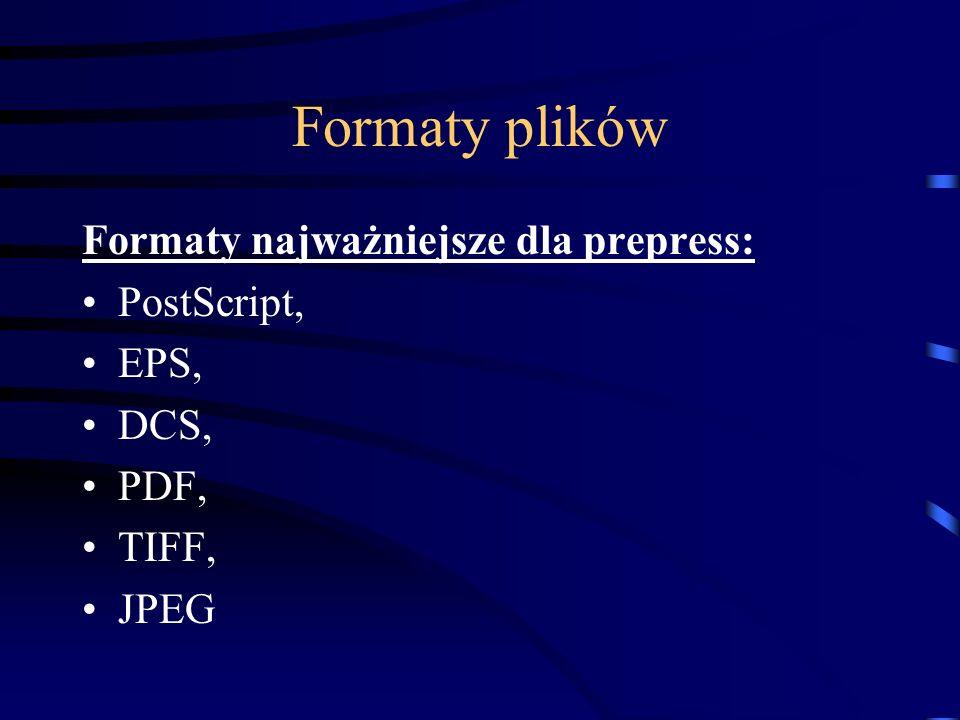 Formaty plików Formaty najważniejsze dla prepress: PostScript, EPS,