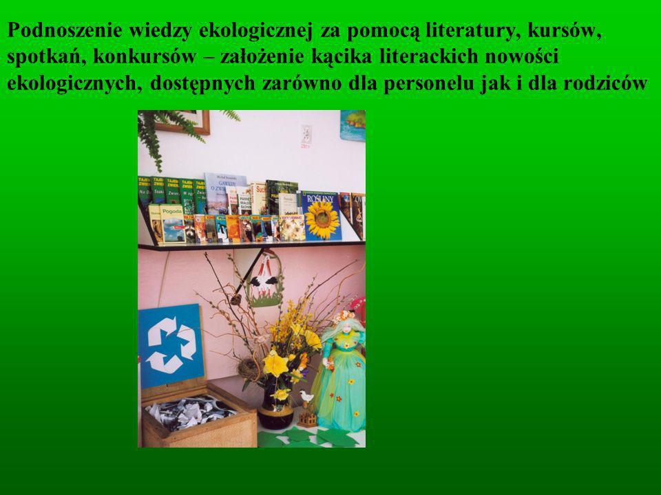 Podnoszenie wiedzy ekologicznej za pomocą literatury, kursów, spotkań, konkursów – założenie kącika literackich nowości ekologicznych, dostępnych zarówno dla personelu jak i dla rodziców