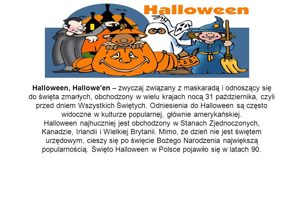 Halloween, Hallowe en – zwyczaj związany z maskaradą i odnoszący się do święta zmarłych, obchodzony w wielu krajach nocą 31 października, czyli przed dniem Wszystkich Świętych. Odniesienia do Halloween są często widoczne w kulturze popularnej, głównie amerykańskiej.