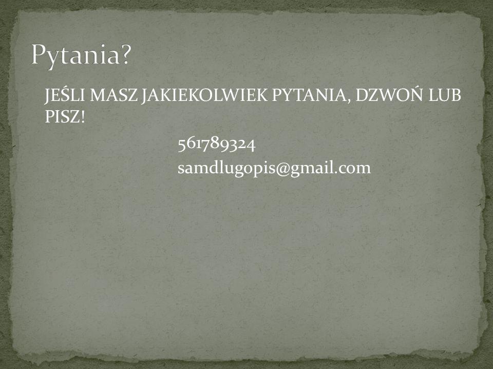 Pytania JEŚLI MASZ JAKIEKOLWIEK PYTANIA, DZWOŃ LUB PISZ! 561789324 samdlugopis@gmail.com