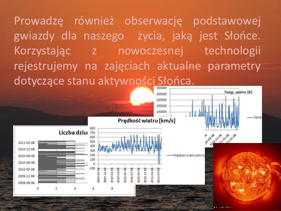 Prowadzę również obserwację podstawowej gwiazdy dla naszego życia, jaką jest Słońce.