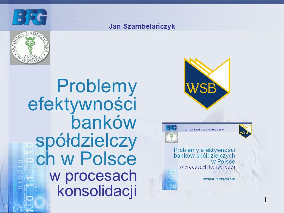 Jan Szambelańczyk Problemy efektywności banków spółdzielczych w Polsce w procesach konsolidacji. Warszawa, 15 listopada 2006.