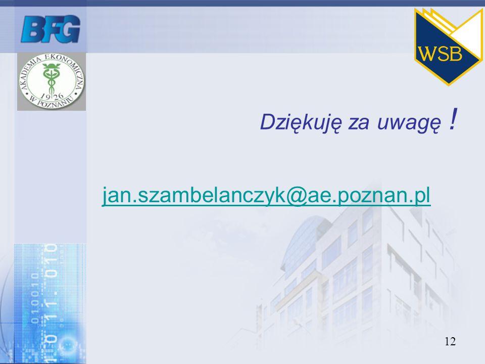 Dziękuję za uwagę ! jan.szambelanczyk@ae.poznan.pl