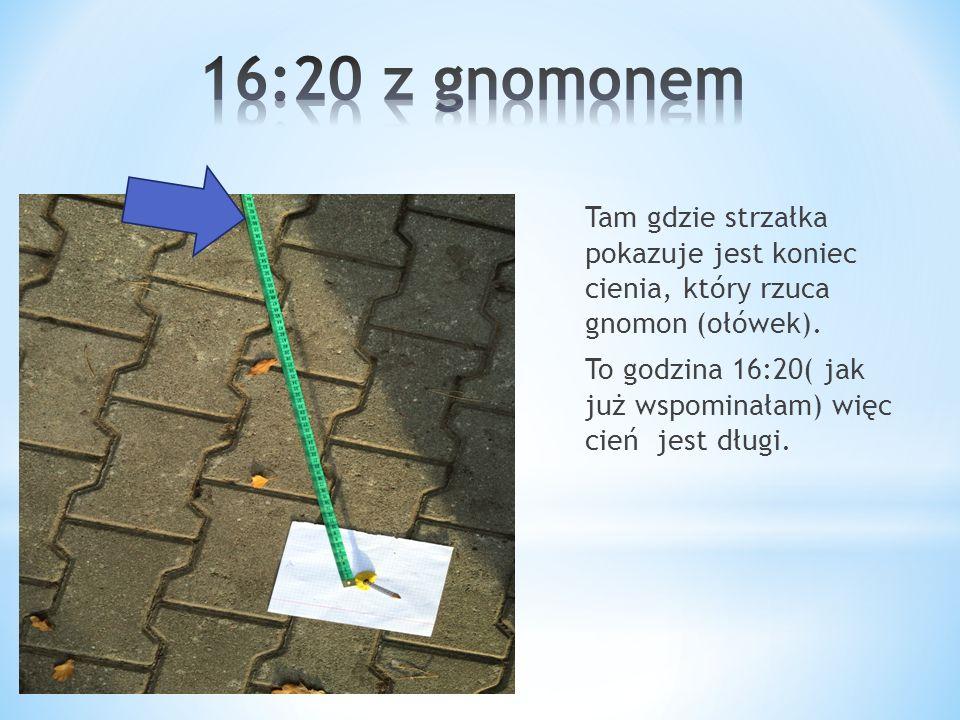 16:20 z gnomonem
