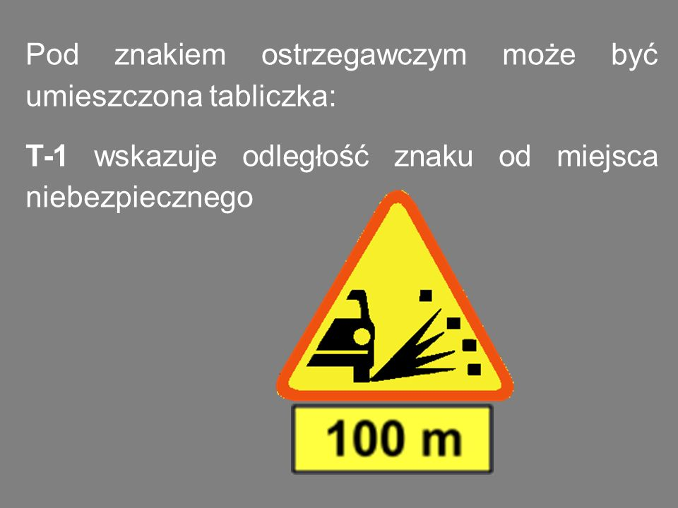 Pod znakiem ostrzegawczym może być umieszczona tabliczka: