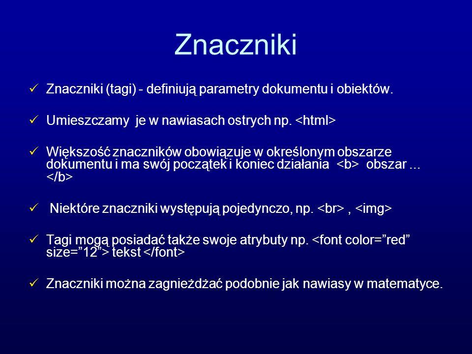Znaczniki Znaczniki (tagi) - definiują parametry dokumentu i obiektów.