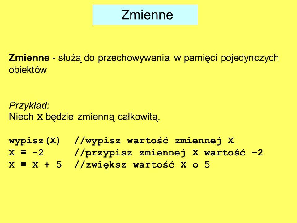 Zmienne Zmienne - służą do przechowywania w pamięci pojedynczych obiektów. Przykład: Niech X będzie zmienną całkowitą.
