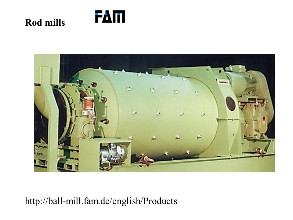 Rod mills http://ball-mill.fam.de/english/Products