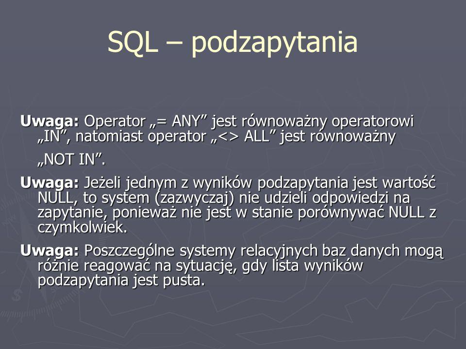 """SQL – podzapytania Uwaga: Operator """"= ANY jest równoważny operatorowi """"IN , natomiast operator """"<> ALL jest równoważny."""