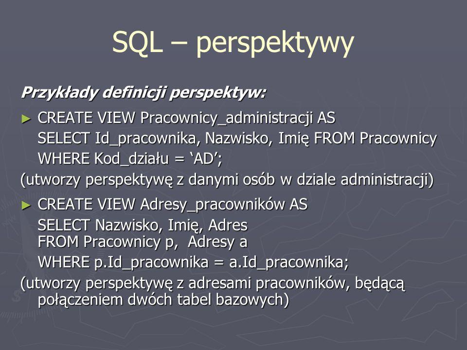 SQL – perspektywy Przykłady definicji perspektyw: