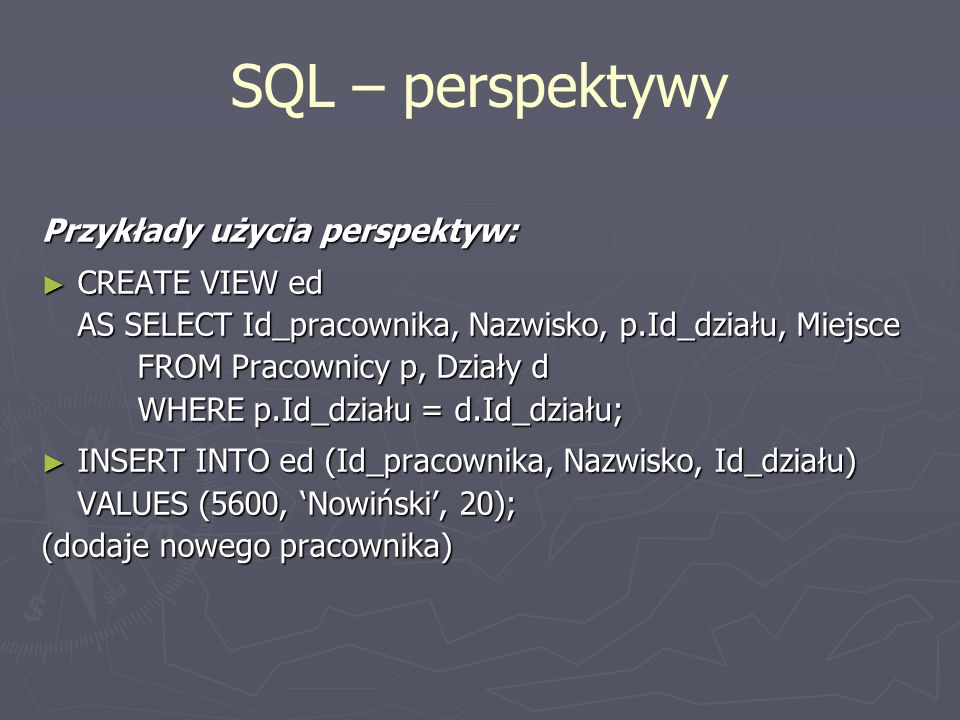 SQL – perspektywy Przykłady użycia perspektyw: CREATE VIEW ed