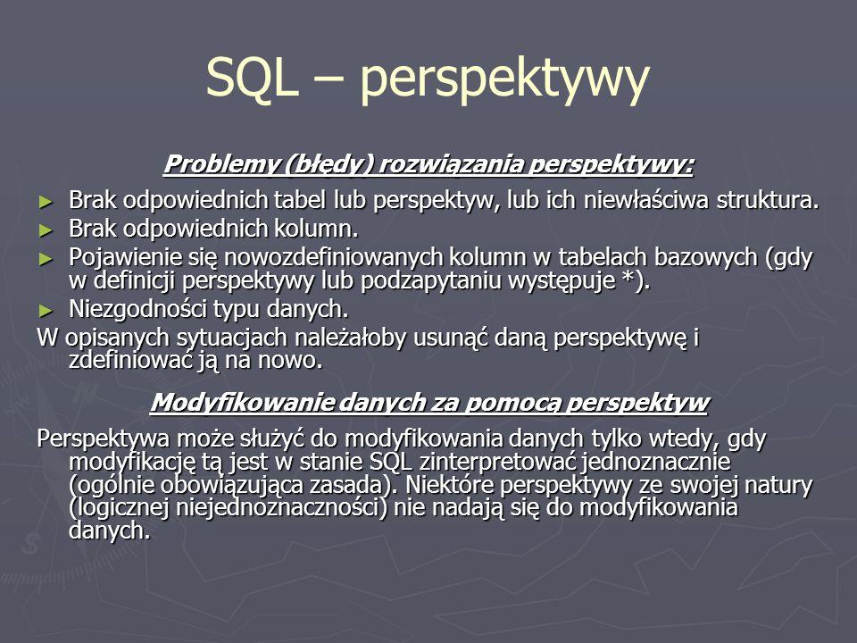 SQL – perspektywy Problemy (błędy) rozwiązania perspektywy: