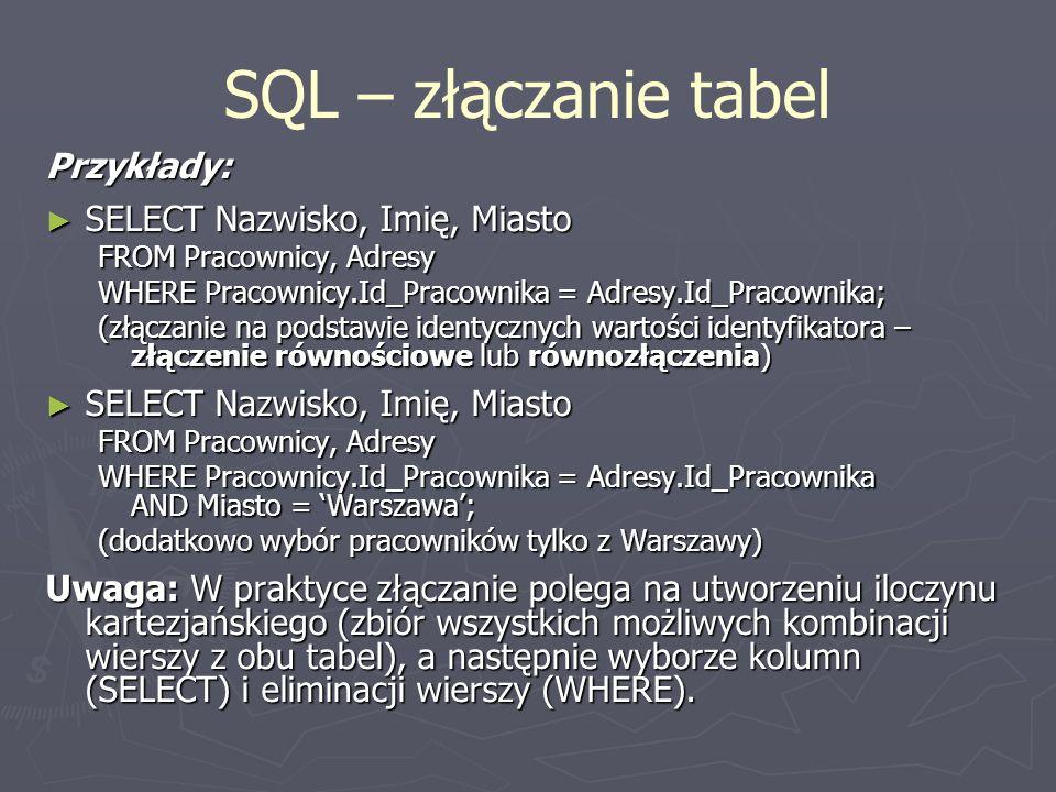 SQL – złączanie tabel Przykłady: SELECT Nazwisko, Imię, Miasto