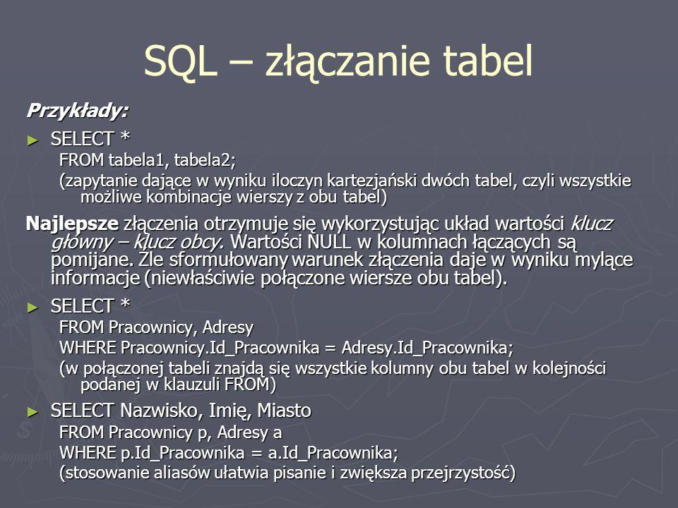 SQL – złączanie tabel Przykłady: SELECT *