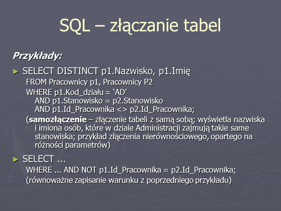 SQL – złączanie tabel Przykłady: SELECT DISTINCT p1.Nazwisko, p1.Imię