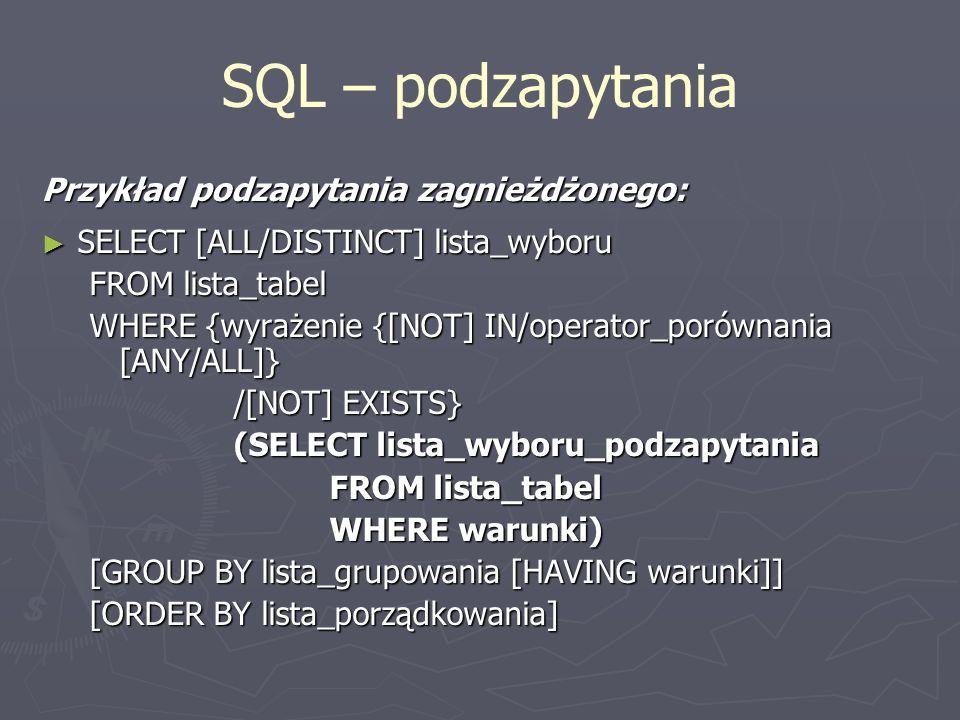 SQL – podzapytania Przykład podzapytania zagnieżdżonego: