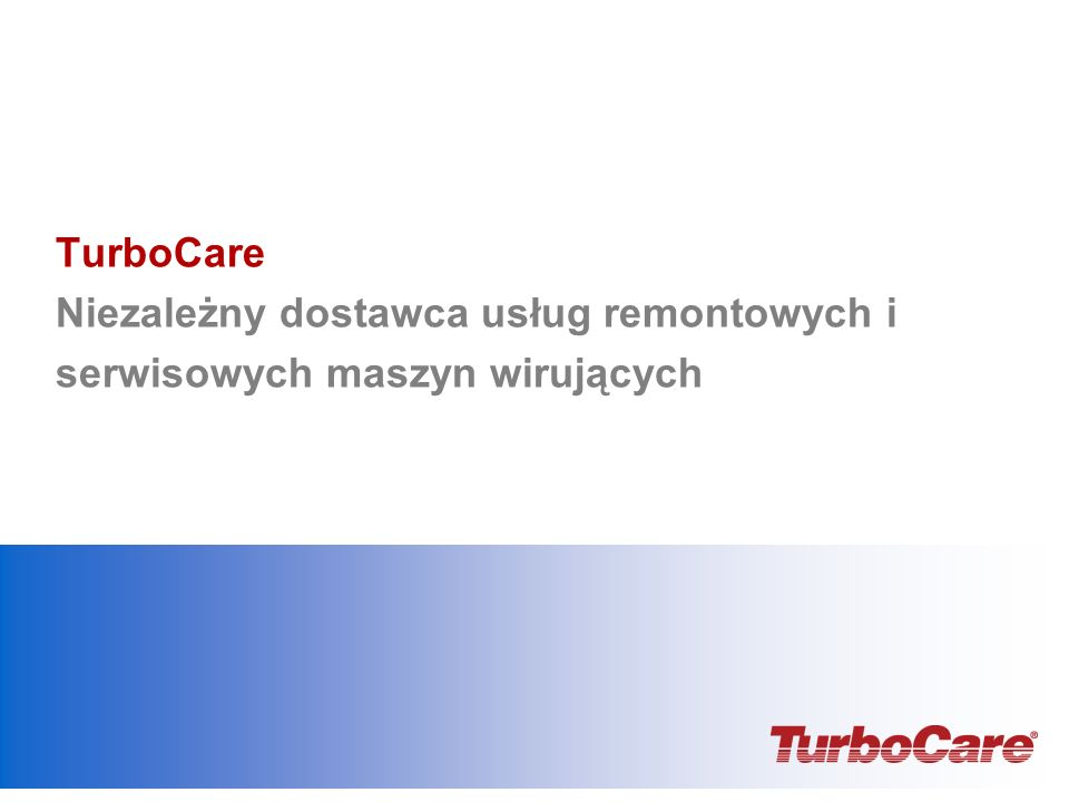 TurboCare Niezależny dostawca usług remontowych i serwisowych maszyn wirujących