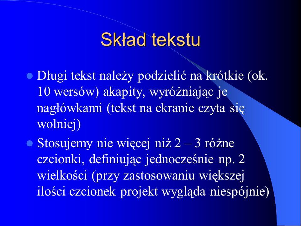 Skład tekstu Długi tekst należy podzielić na krótkie (ok. 10 wersów) akapity, wyróżniając je nagłówkami (tekst na ekranie czyta się wolniej)