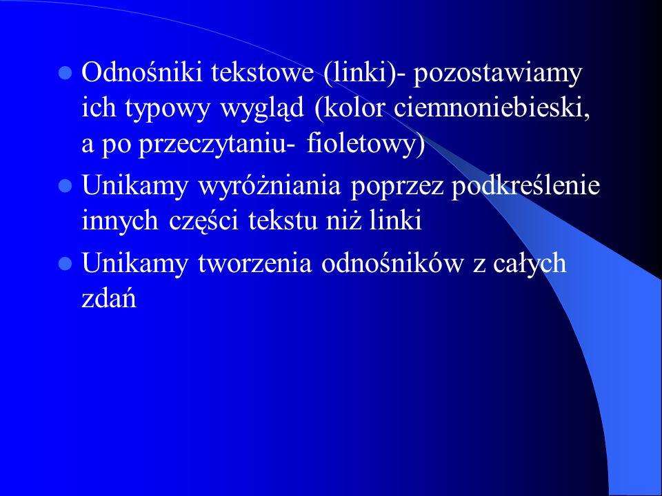 Odnośniki tekstowe (linki)- pozostawiamy ich typowy wygląd (kolor ciemnoniebieski, a po przeczytaniu- fioletowy)