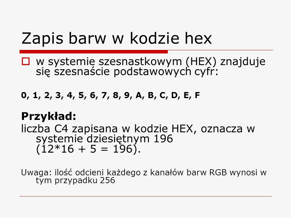 Zapis barw w kodzie hex w systemie szesnastkowym (HEX) znajduje się szesnaście podstawowych cyfr: 0, 1, 2, 3, 4, 5, 6, 7, 8, 9, A, B, C, D, E, F.