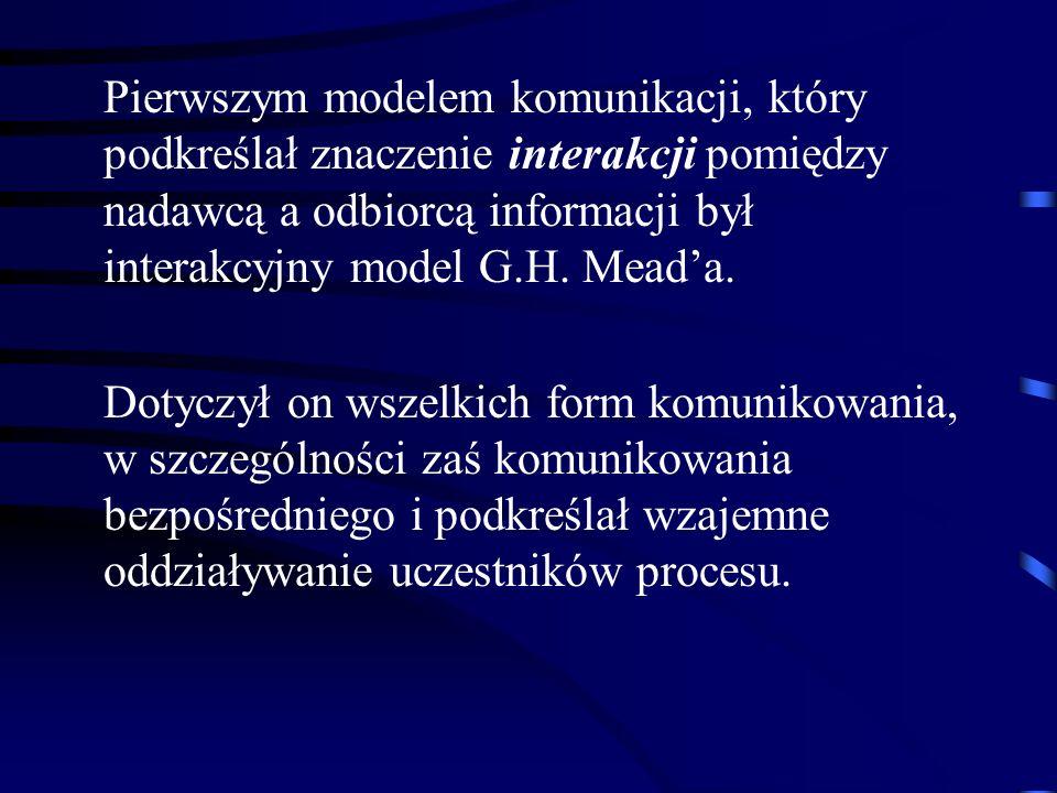 Pierwszym modelem komunikacji, który podkreślał znaczenie interakcji pomiędzy nadawcą a odbiorcą informacji był interakcyjny model G.H. Mead'a.