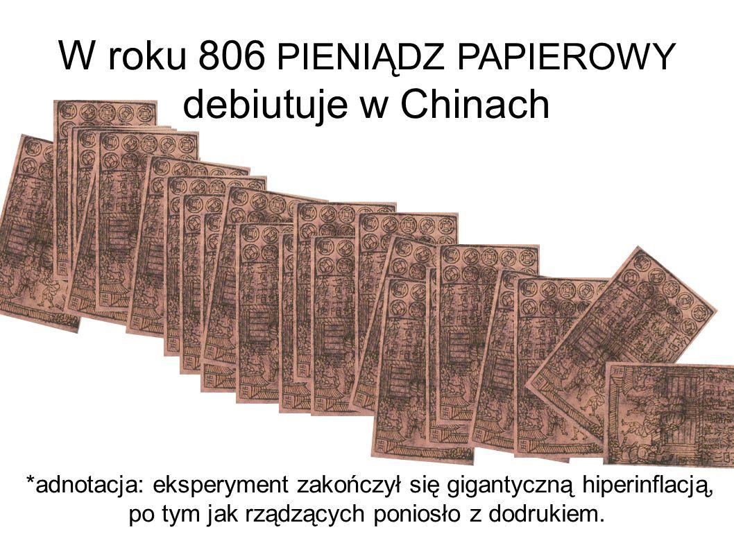W roku 806 PIENIĄDZ PAPIEROWY debiutuje w Chinach