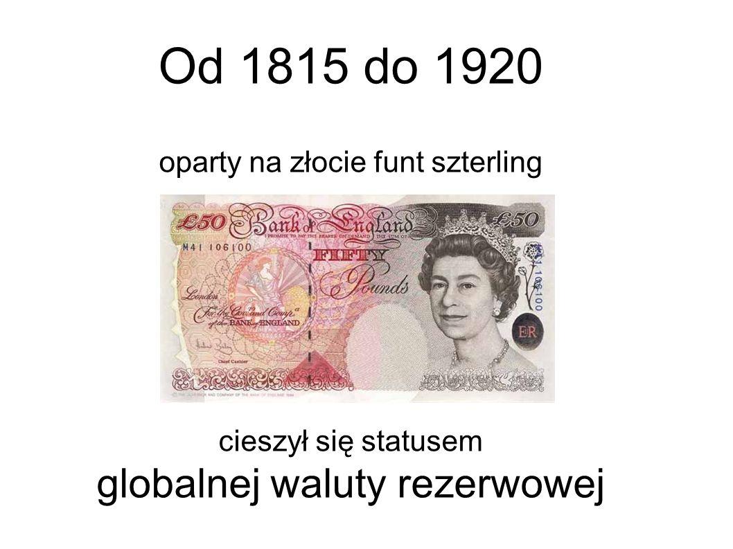 Od 1815 do 1920 oparty na złocie funt szterling cieszył się statusem globalnej waluty rezerwowej