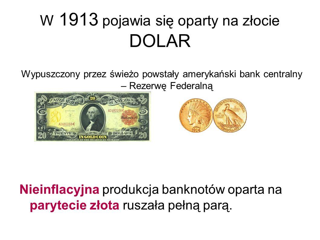 W 1913 pojawia się oparty na złocie DOLAR