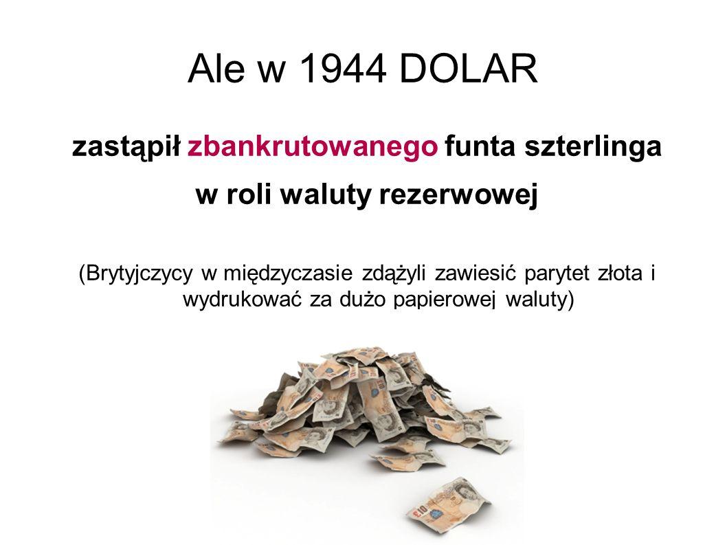 Ale w 1944 DOLAR zastąpił zbankrutowanego funta szterlinga
