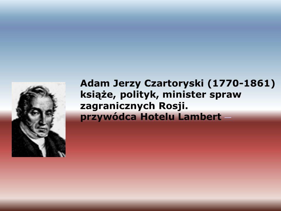 Adam Jerzy Czartoryski (1770-1861) książe, polityk, minister spraw zagranicznych Rosji.