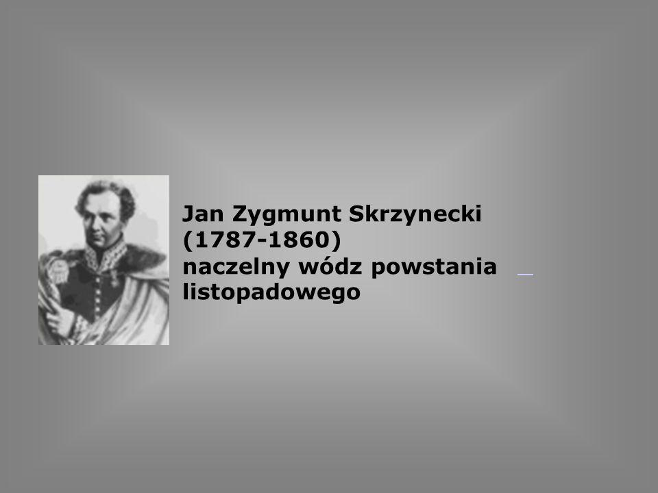 Jan Zygmunt Skrzynecki (1787-1860) naczelny wódz powstania listopadowego