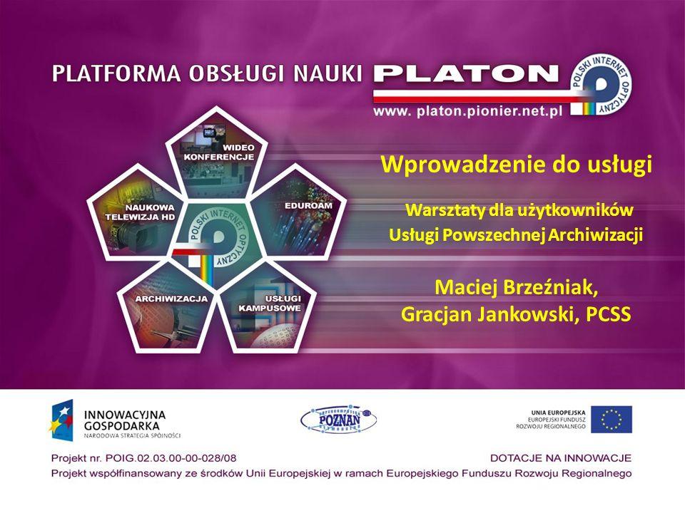 Wprowadzenie do usługi Warsztaty dla użytkowników Usługi Powszechnej Archiwizacji Maciej Brzeźniak, Gracjan Jankowski, PCSS