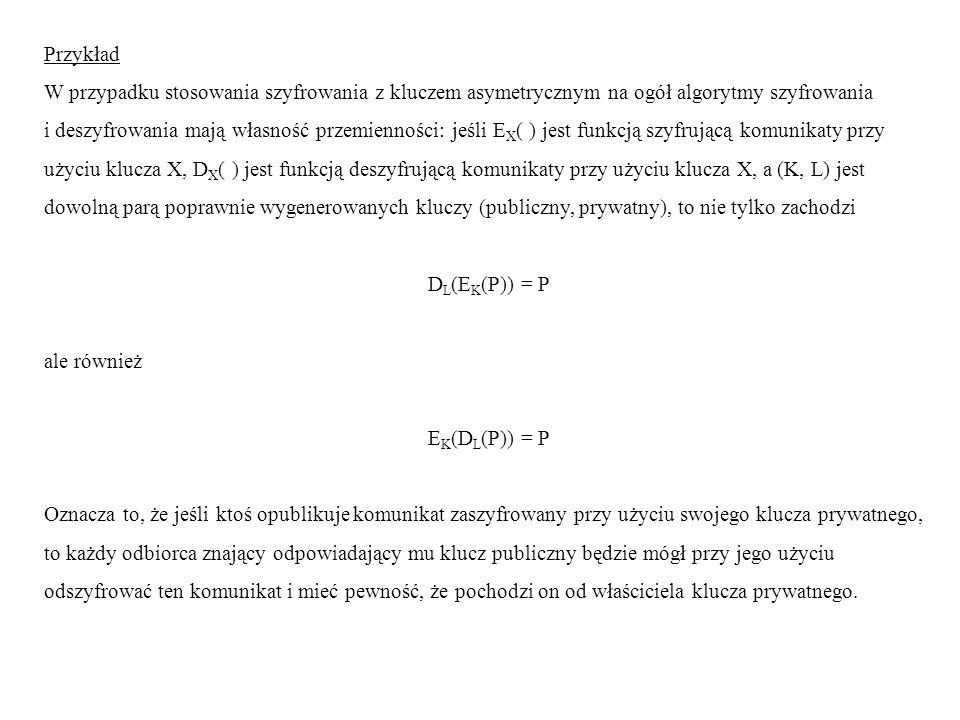 Przykład W przypadku stosowania szyfrowania z kluczem asymetrycznym na ogół algorytmy szyfrowania.