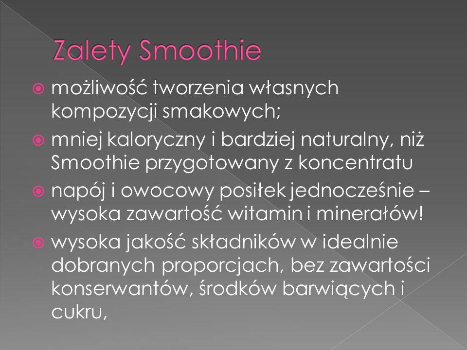 Zalety Smoothie możliwość tworzenia własnych kompozycji smakowych;
