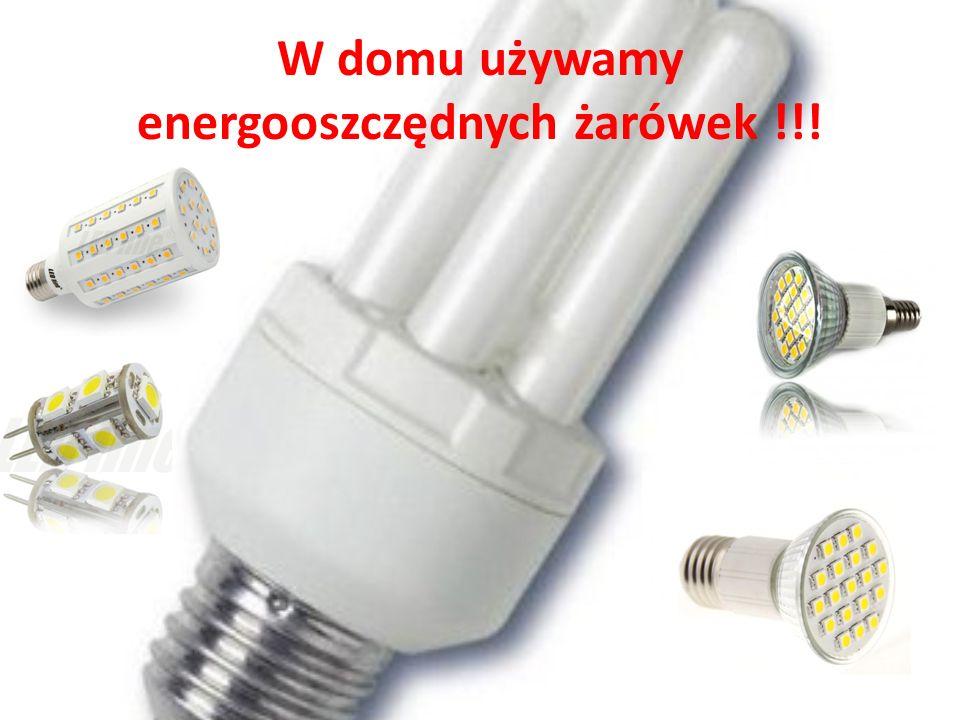 W domu używamy energooszczędnych żarówek !!!