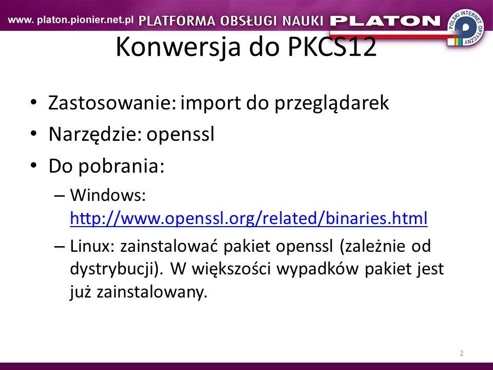 Konwersja do PKCS12 Zastosowanie: import do przeglądarek
